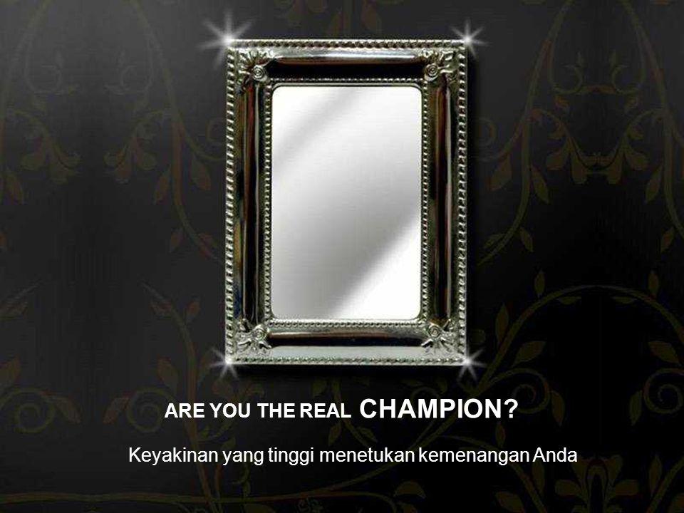 ARE YOU THE REAL CHAMPION? Keyakinan yang tinggi menetukan kemenangan Anda