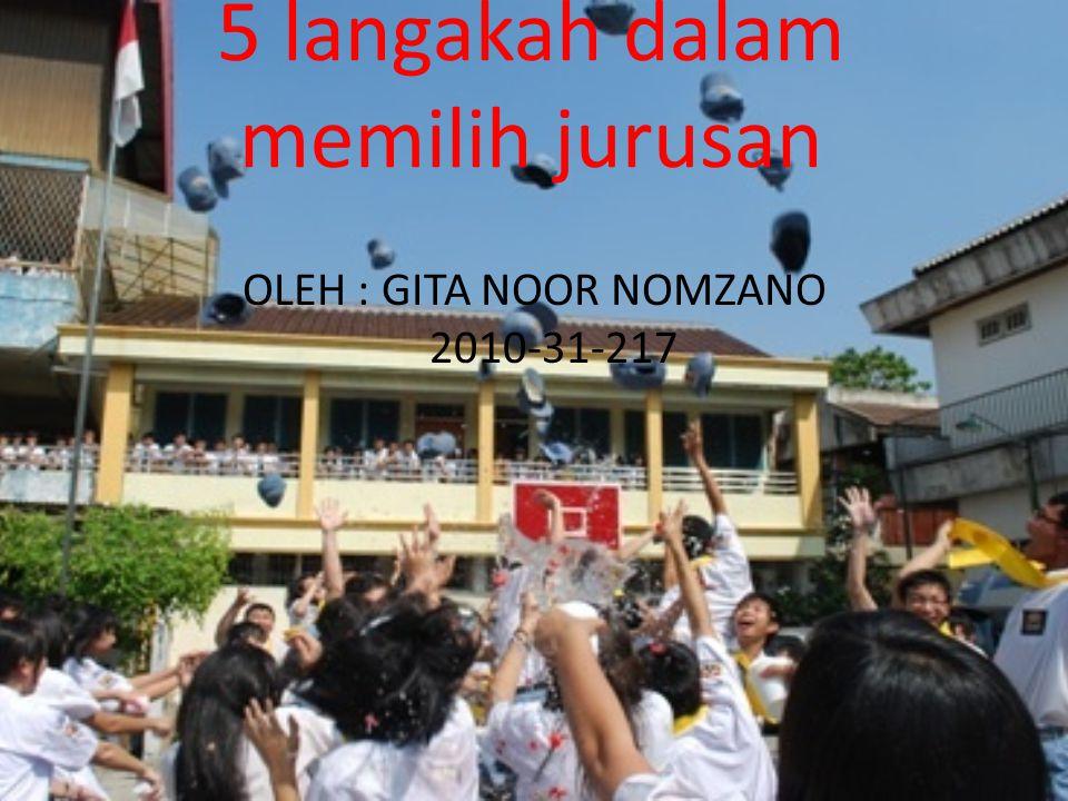 5 langakah dalam memilih jurusan OLEH : GITA NOOR NOMZANO 2010-31-217