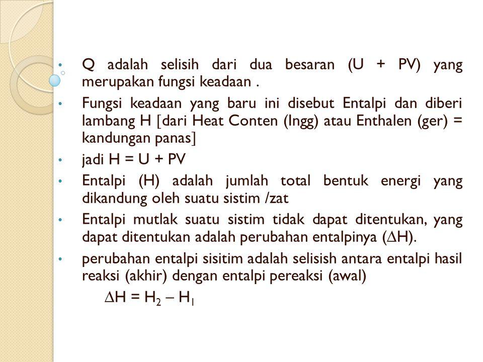 Q adalah selisih dari dua besaran (U + PV) yang merupakan fungsi keadaan.