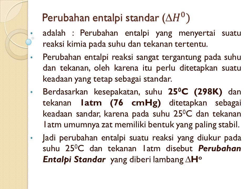 adalah : Perubahan entalpi yang menyertai suatu reaksi kimia pada suhu dan tekanan tertentu.