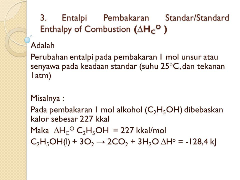 3. Entalpi Pembakaran Standar/Standard Enthalpy of Combustion (∆H C O ) Adalah Perubahan entalpi pada pembakaran 1 mol unsur atau senyawa pada keadaan