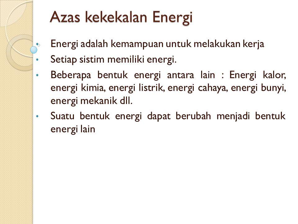 Azas kekekalan Energi Energi adalah kemampuan untuk melakukan kerja Setiap sistim memiliki energi.