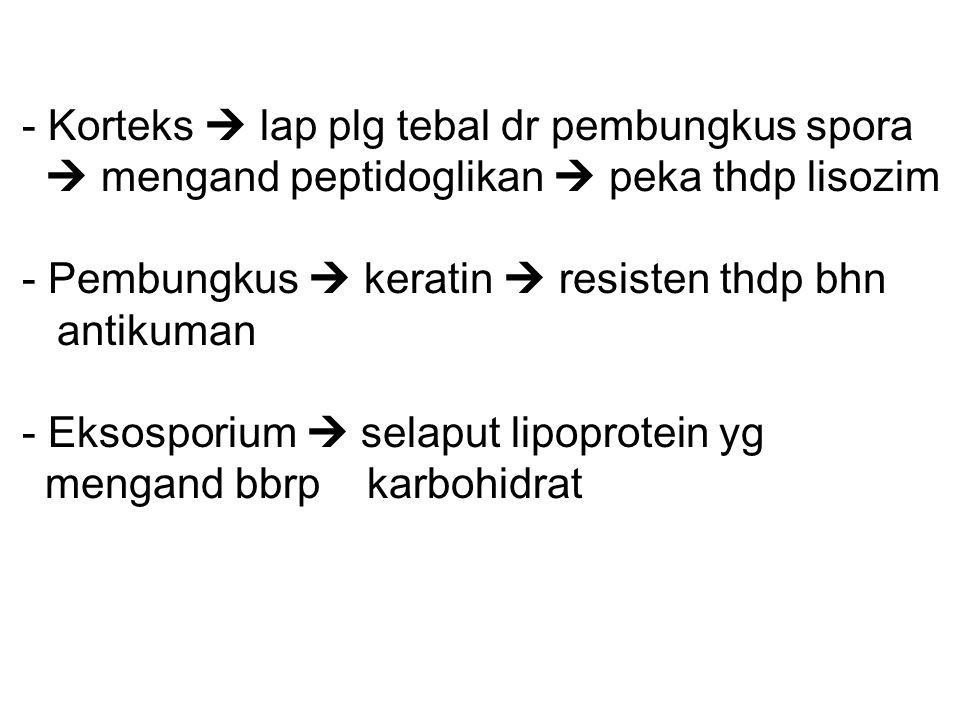 - Korteks  lap plg tebal dr pembungkus spora  mengand peptidoglikan  peka thdp lisozim - Pembungkus  keratin  resisten thdp bhn antikuman - Eksosporium  selaput lipoprotein yg mengand bbrp karbohidrat