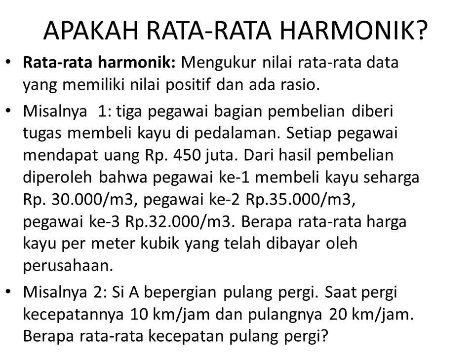 APAKAH RATA-RATA HARMONIK? Rata-rata harmonik: Mengukur nilai rata-rata data yang memiliki nilai positif dan ada rasio. Misalnya 1: tiga pegawai bagia