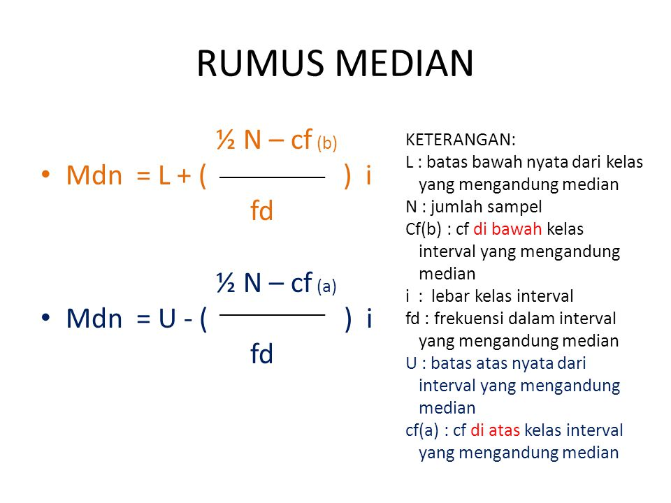 RUMUS MEDIAN ½ N – cf (b) Mdn = L + ( ) i fd ½ N – cf (a) Mdn = U - ( ) i fd KETERANGAN: L : batas bawah nyata dari kelas yang mengandung median N : j