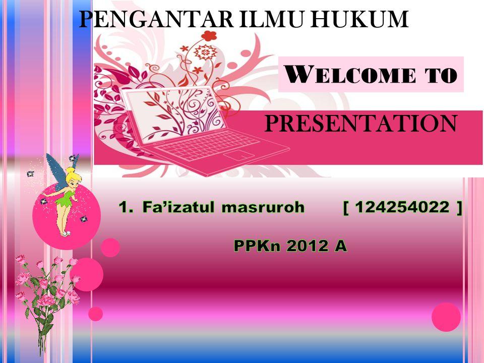 W ELCOME TO PRESENTATION PENGANTAR ILMU HUKUM