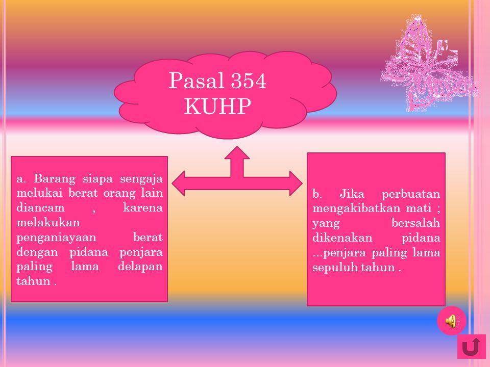 Penganiayaan berat Pasal 354 KUHP Penjelas an lebih lanjut Pasal 90 KUHP