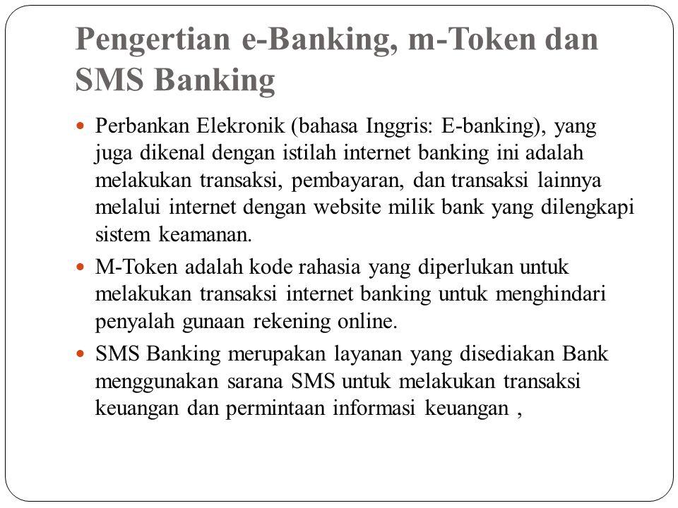 Pengertian e-Banking, m-Token dan SMS Banking Perbankan Elekronik (bahasa Inggris: E-banking), yang juga dikenal dengan istilah internet banking ini adalah melakukan transaksi, pembayaran, dan transaksi lainnya melalui internet dengan website milik bank yang dilengkapi sistem keamanan.