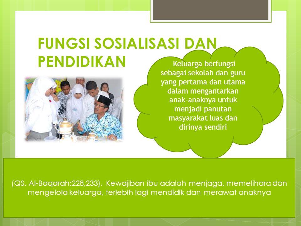 FUNGSI SOSIALISASI DAN PENDIDIKAN Keluarga berfungsi sebagai sekolah dan guru yang pertama dan utama dalam mengantarkan anak-anaknya untuk menjadi pan