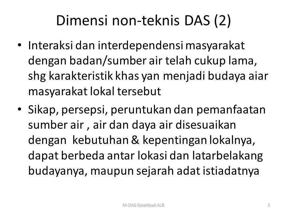 Dimensi non-teknis DAS (2) Interaksi dan interdependensi masyarakat dengan badan/sumber air telah cukup lama, shg karakteristik khas yan menjadi buday