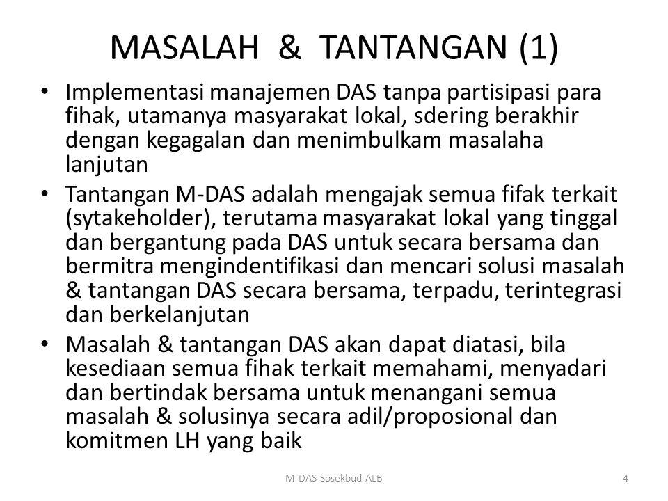 MASALAH & TANTANGAN (1) Implementasi manajemen DAS tanpa partisipasi para fihak, utamanya masyarakat lokal, sdering berakhir dengan kegagalan dan meni