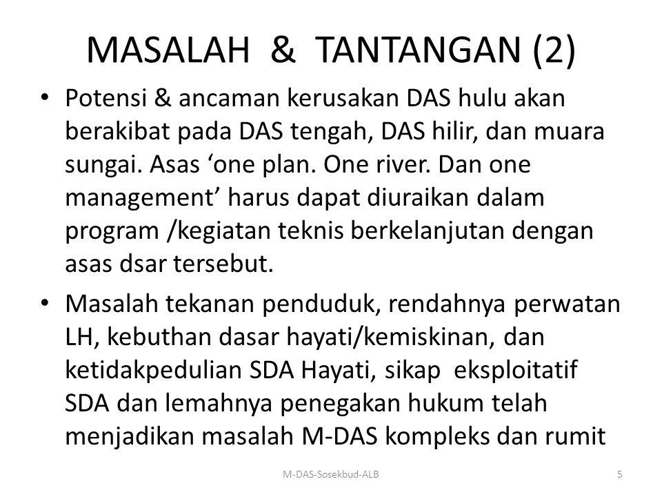 MASALAH & TANTANGAN (2) Potensi & ancaman kerusakan DAS hulu akan berakibat pada DAS tengah, DAS hilir, dan muara sungai. Asas 'one plan. One river. D