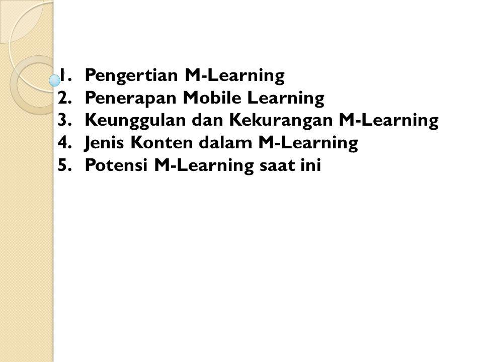 1.Pengertian M-Learning 2.Penerapan Mobile Learning 3.Keunggulan dan Kekurangan M-Learning 4.Jenis Konten dalam M-Learning 5.Potensi M-Learning saat ini