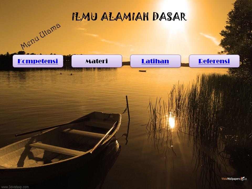 ILMU ALAMIAH DASAR Kompetensi Materi Latihan Referensi Menu Utama