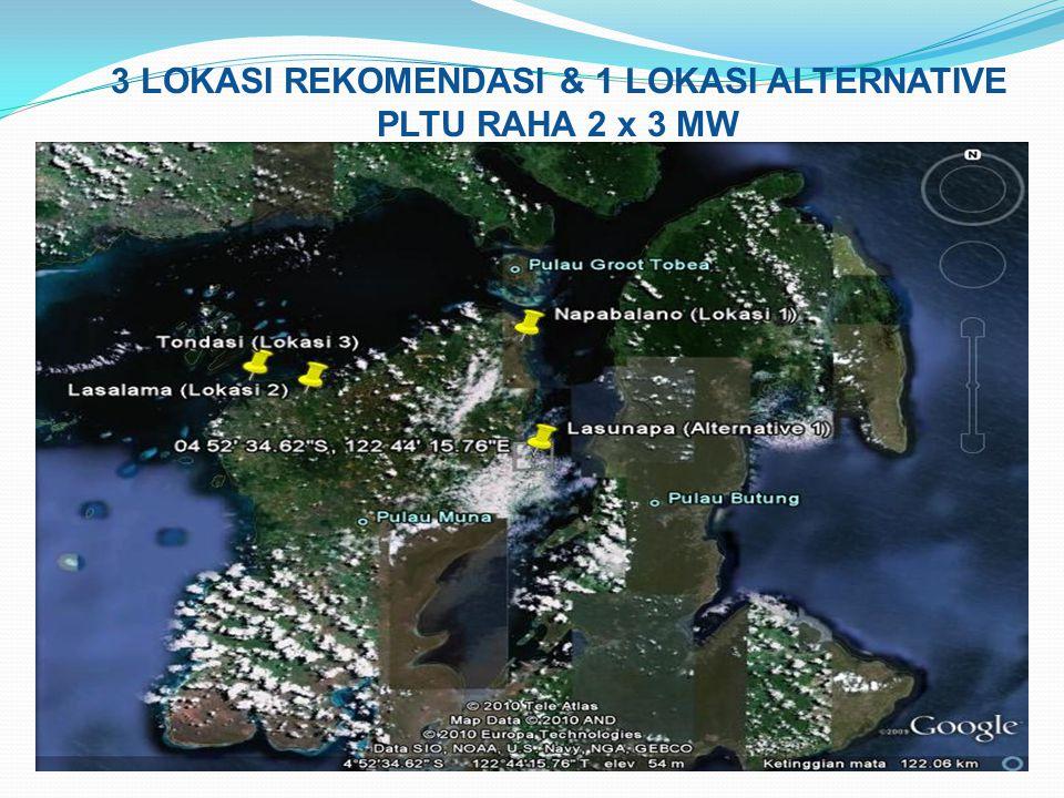 3 LOKASI REKOMENDASI & 1 LOKASI ALTERNATIVE PLTU RAHA 2 x 3 MW Jarak tempuh ke pusat beban : - Lokasi 1 Sinabang - Kuta Batu = 15 km - Lokasi 2 Sinaba