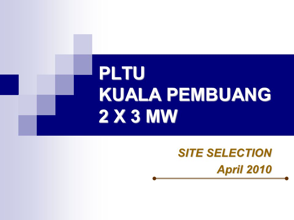 PLTU KUALA PEMBUANG 2 X 3 MW SITE SELECTION April 2010