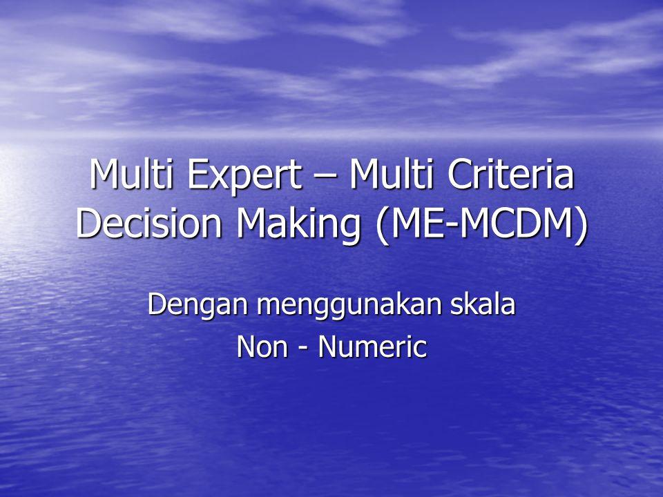 Multi Expert – Multi Criteria Decision Making (ME-MCDM) Dengan menggunakan skala Non - Numeric