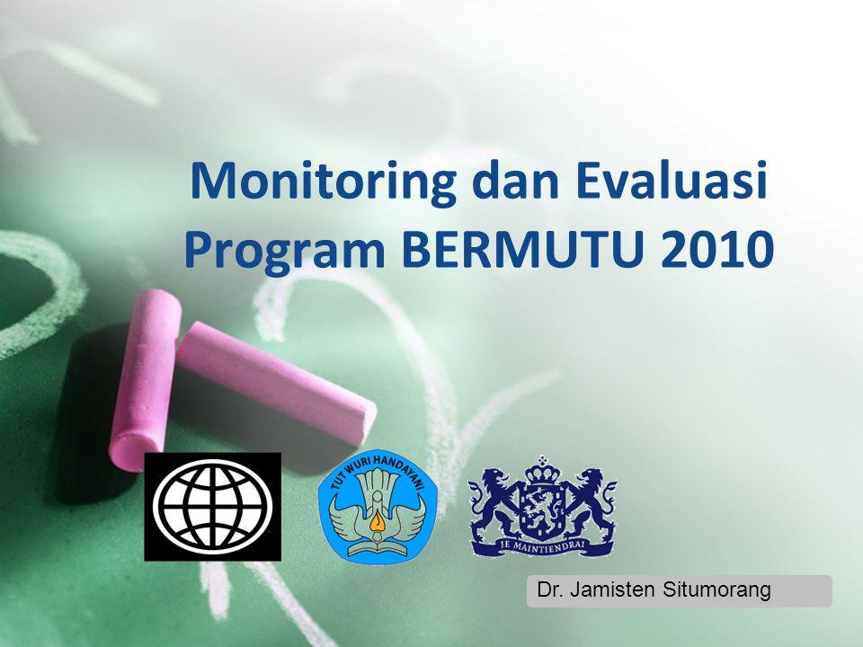 Monitoring dan Evaluasi Program BERMUTU 2010 Dr. Jamisten Situmorang