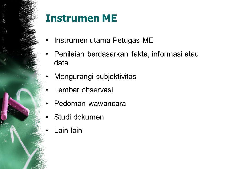 Instrumen ME Instrumen utama Petugas ME Penilaian berdasarkan fakta, informasi atau data Mengurangi subjektivitas Lembar observasi Pedoman wawancara S