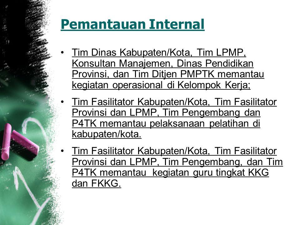 Pemantauan Internal Tim Dinas Kabupaten/Kota, Tim LPMP, Konsultan Manajemen, Dinas Pendidikan Provinsi, dan Tim Ditjen PMPTK memantau kegiatan operasi