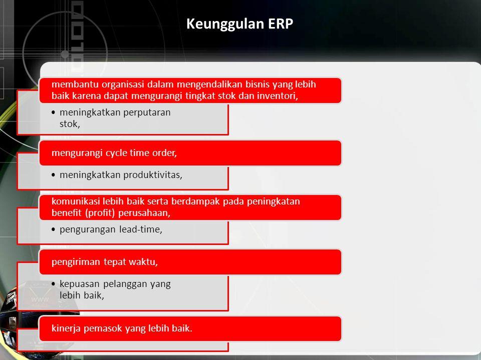 Keunggulan ERP meningkatkan perputaran stok, membantu organisasi dalam mengendalikan bisnis yang lebih baik karena dapat mengurangi tingkat stok dan i