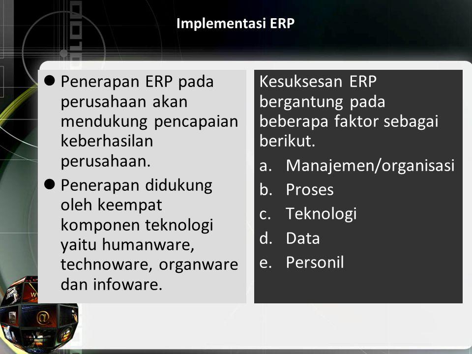 Implementasi ERP Penerapan ERP pada perusahaan akan mendukung pencapaian keberhasilan perusahaan. Penerapan didukung oleh keempat komponen teknologi y
