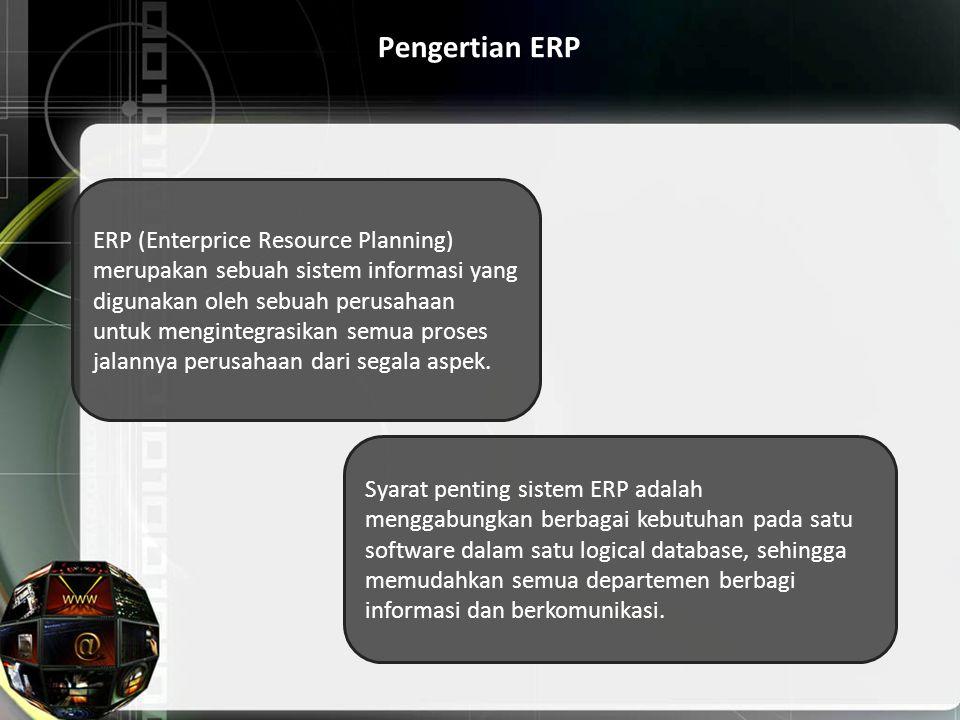 Pengertian ERP ERP (Enterprice Resource Planning) merupakan sebuah sistem informasi yang digunakan oleh sebuah perusahaan untuk mengintegrasikan semua
