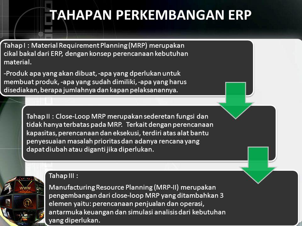 Tahap I : Material Requirement Planning (MRP) merupakan cikal bakal dari ERP, dengan konsep perencanaan kebutuhan material. -Produk apa yang akan dibu