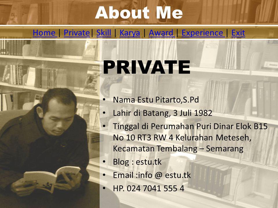 PRIVATE Nama Estu Pitarto,S.Pd Lahir di Batang, 3 Juli 1982 Tinggal di Perumahan Puri Dinar Elok B15 No 10 RT3 RW 4 Kelurahan Meteseh, Kecamatan Tembalang – Semarang Blog : estu.tk Email :info @ estu.tk HP.
