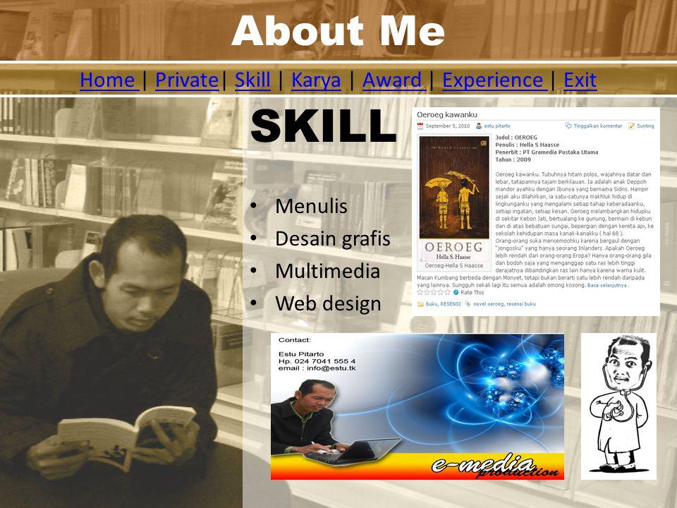 About Me Home Home | Private| Skill | Karya | Award | Experience | ExitPrivateSkillKaryaAward Experience Exit SKILL Menulis Desain grafis Multimedia Web design
