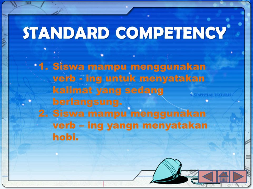 STANDARD COMPETENCY 1.Siswa mampu menggunakan verb - ing untuk menyatakan kalimat yang sedang berlangsung. 2.Siswa mampu menggunakan verb – ing yangn