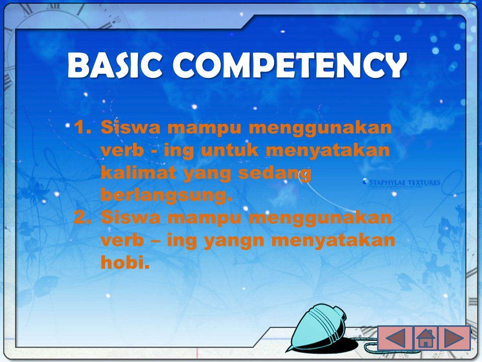 BASIC COMPETENCY 1.Siswa mampu menggunakan verb - ing untuk menyatakan kalimat yang sedang berlangsung. 2.Siswa mampu menggunakan verb – ing yangn men