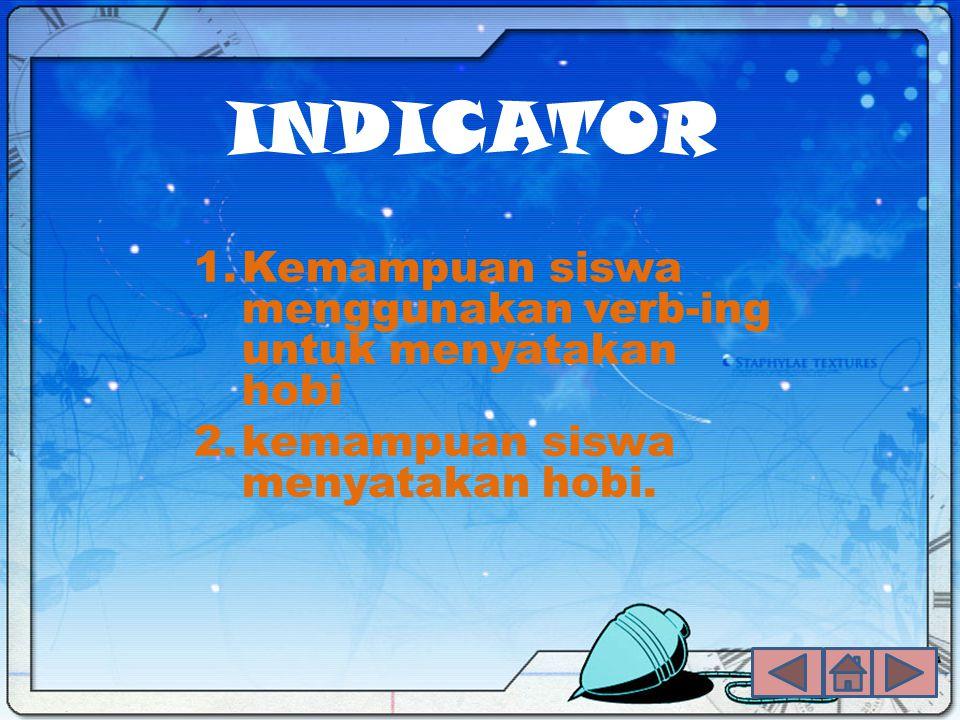 INDICATOR 1.Kemampuan siswa menggunakan verb-ing untuk menyatakan hobi 2.kemampuan siswa menyatakan hobi.