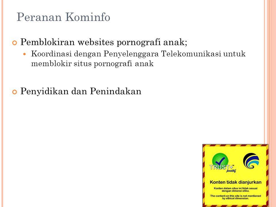 Peranan Kominfo Pemblokiran websites pornografi anak; Koordinasi dengan Penyelenggara Telekomunikasi untuk memblokir situs pornografi anak Penyidikan dan Penindakan