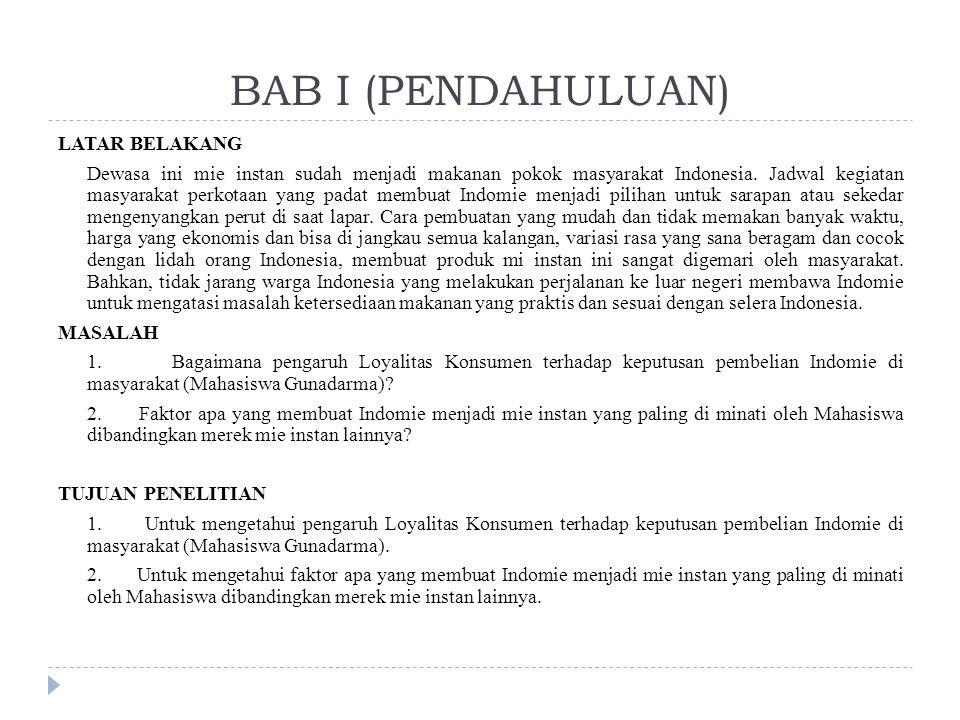BAB I (PENDAHULUAN) LATAR BELAKANG Dewasa ini mie instan sudah menjadi makanan pokok masyarakat Indonesia.