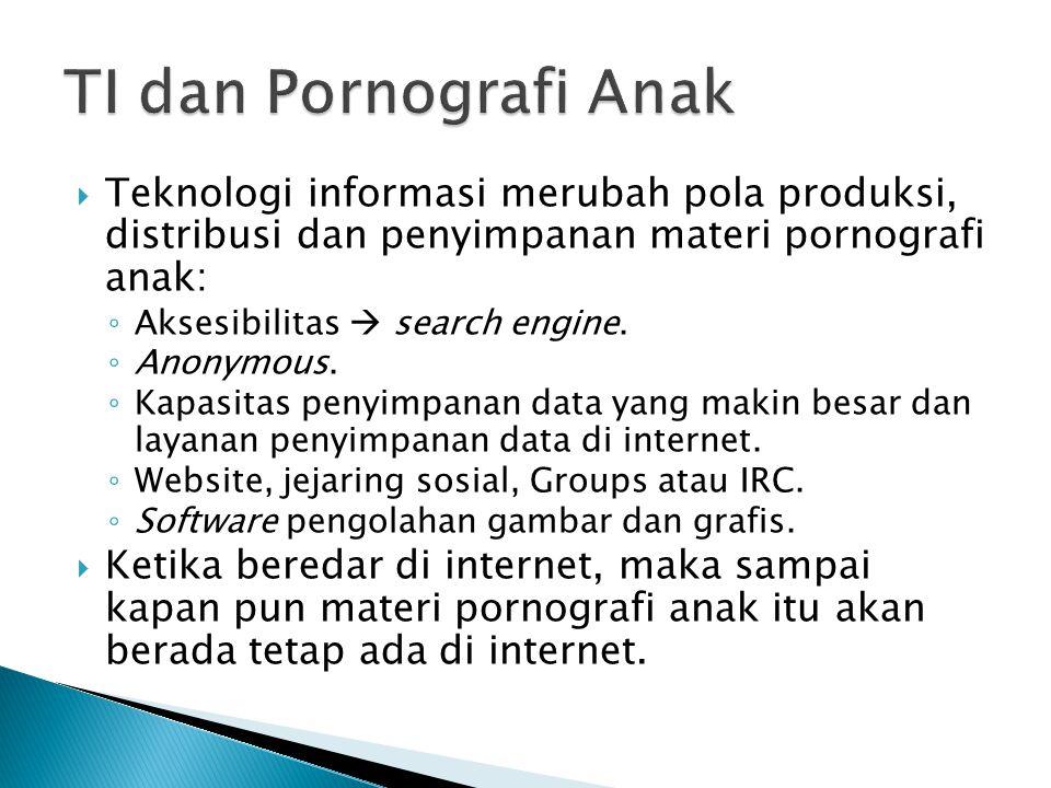  Teknologi informasi merubah pola produksi, distribusi dan penyimpanan materi pornografi anak: ◦ Aksesibilitas  search engine.
