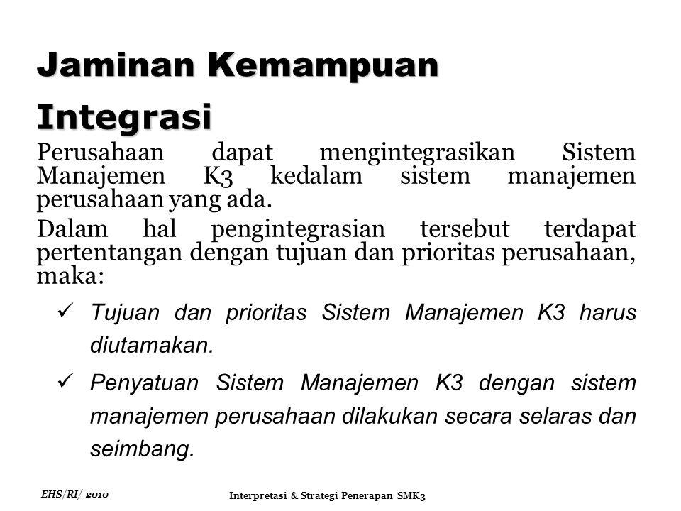 EHS/RI/ 2010 Interpretasi & Strategi Penerapan SMK3 Integrasi Perusahaan dapat mengintegrasikan Sistem Manajemen K3 kedalam sistem manajemen perusahaan yang ada.