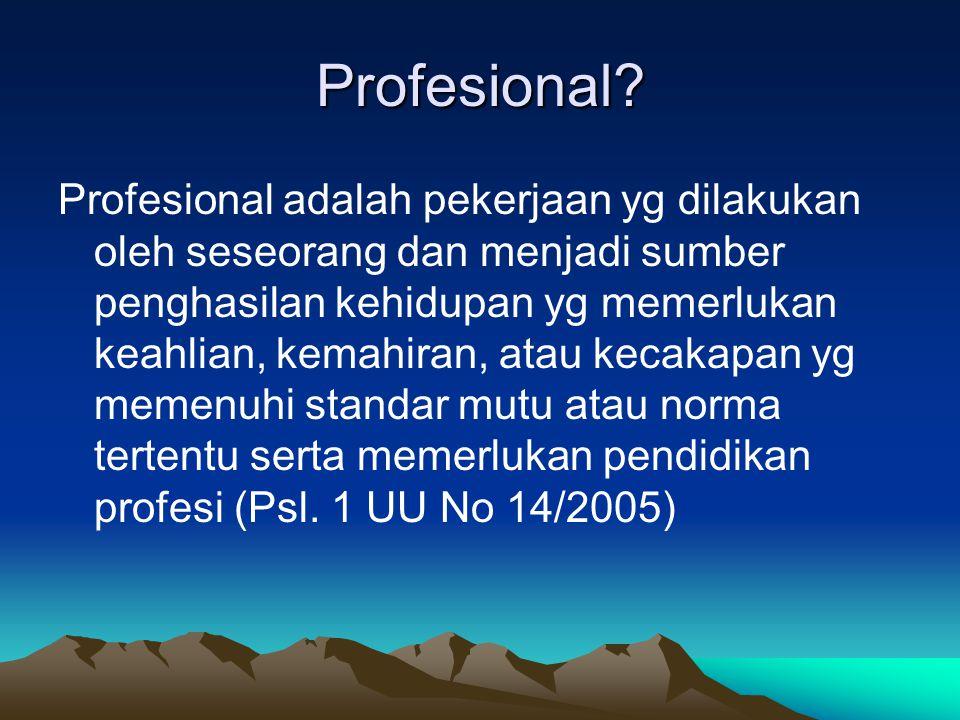 Profesional? Profesional adalah pekerjaan yg dilakukan oleh seseorang dan menjadi sumber penghasilan kehidupan yg memerlukan keahlian, kemahiran, atau