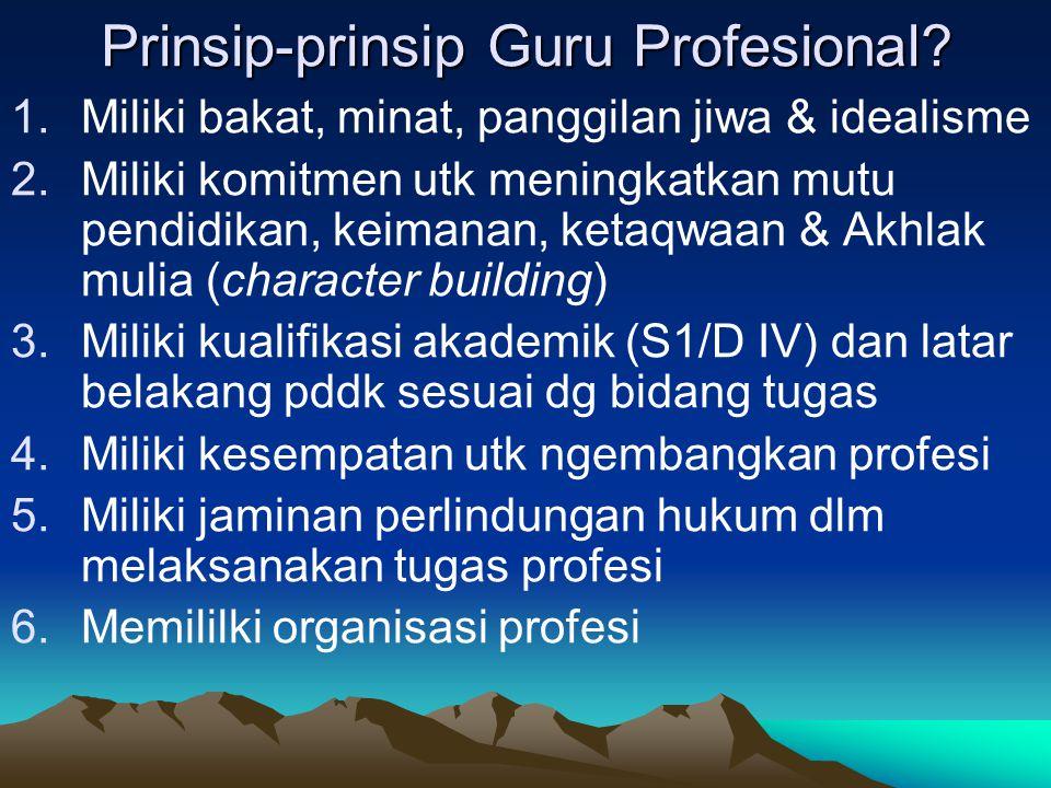 Prinsip-prinsip Guru Profesional? 1.Miliki bakat, minat, panggilan jiwa & idealisme 2.Miliki komitmen utk meningkatkan mutu pendidikan, keimanan, keta