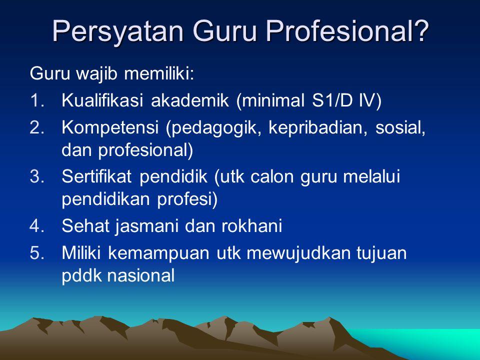 Persyatan Guru Profesional? Guru wajib memiliki: 1.Kualifikasi akademik (minimal S1/D IV) 2.Kompetensi (pedagogik, kepribadian, sosial, dan profesiona