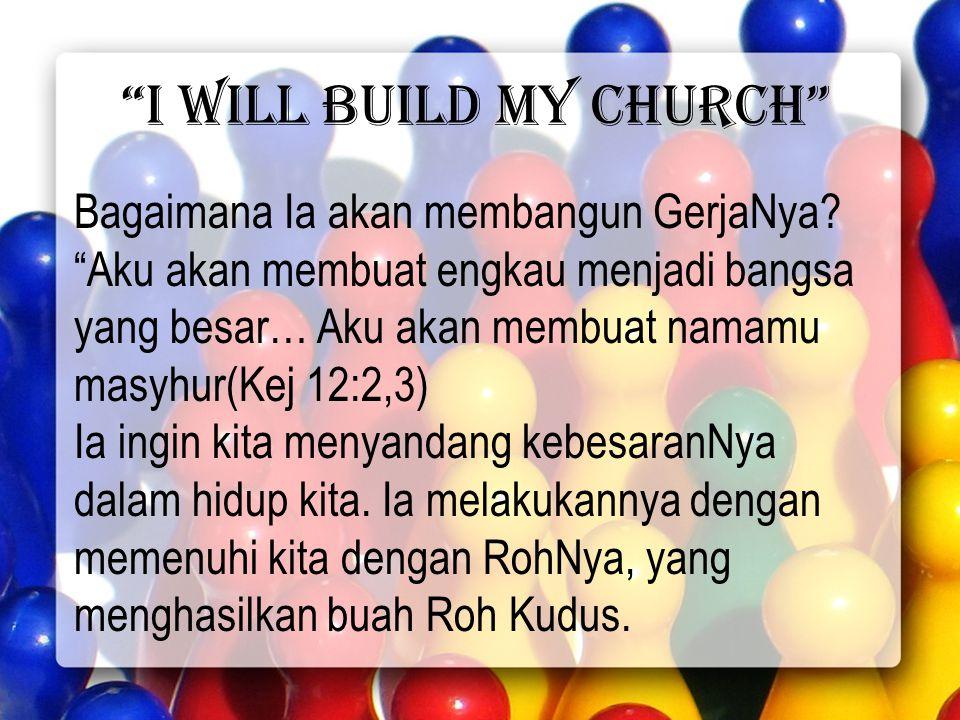 I will build my church Galatia 5:22-23 22Tetapi buah Roh ialah: kasih, sukacita, damai sejahtera, kesabaran, kemurahan, kebaikan, kesetiaan, 23kelemahlembutan, penguasaan diri.