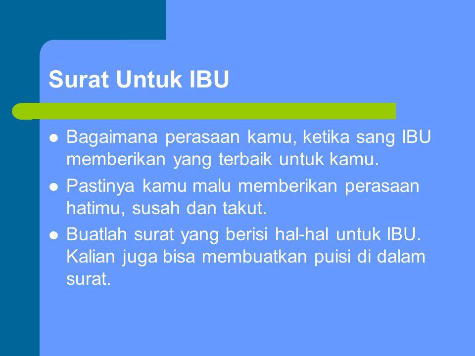 Harga sang IBU tak dapat dibeli Berbahagialah orang yang mempunyai IBU, jujur saja, tak ada yang dapat membeli IBU.