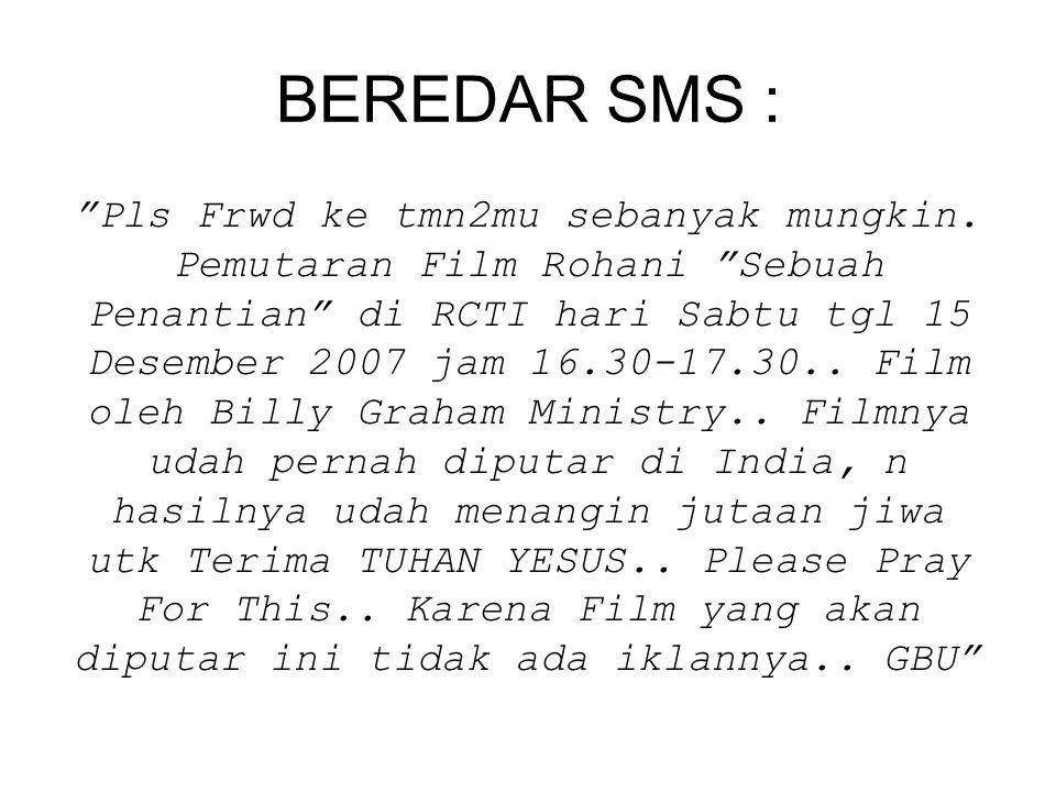"""BEREDAR SMS : """"Pls Frwd ke tmn2mu sebanyak mungkin. Pemutaran Film Rohani """"Sebuah Penantian"""" di RCTI hari Sabtu tgl 15 Desember 2007 jam 16.30-17.30.."""