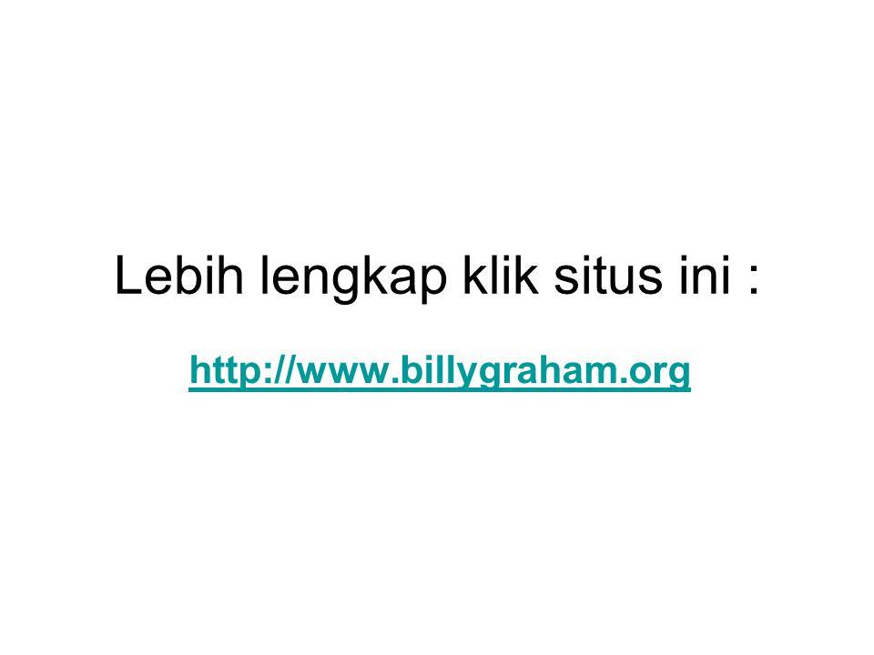 Lebih lengkap klik situs ini : http://www.billygraham.org
