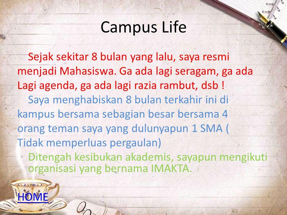 Campus Life Sejak sekitar 8 bulan yang lalu, saya resmi menjadi Mahasiswa. Ga ada lagi seragam, ga ada Lagi agenda, ga ada lagi razia rambut, dsb ! Sa
