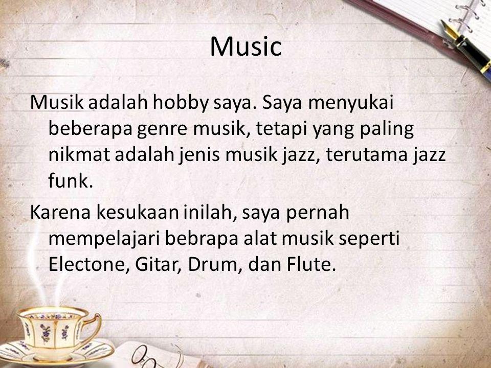 Music Musik adalah hobby saya. Saya menyukai beberapa genre musik, tetapi yang paling nikmat adalah jenis musik jazz, terutama jazz funk. Karena kesuk