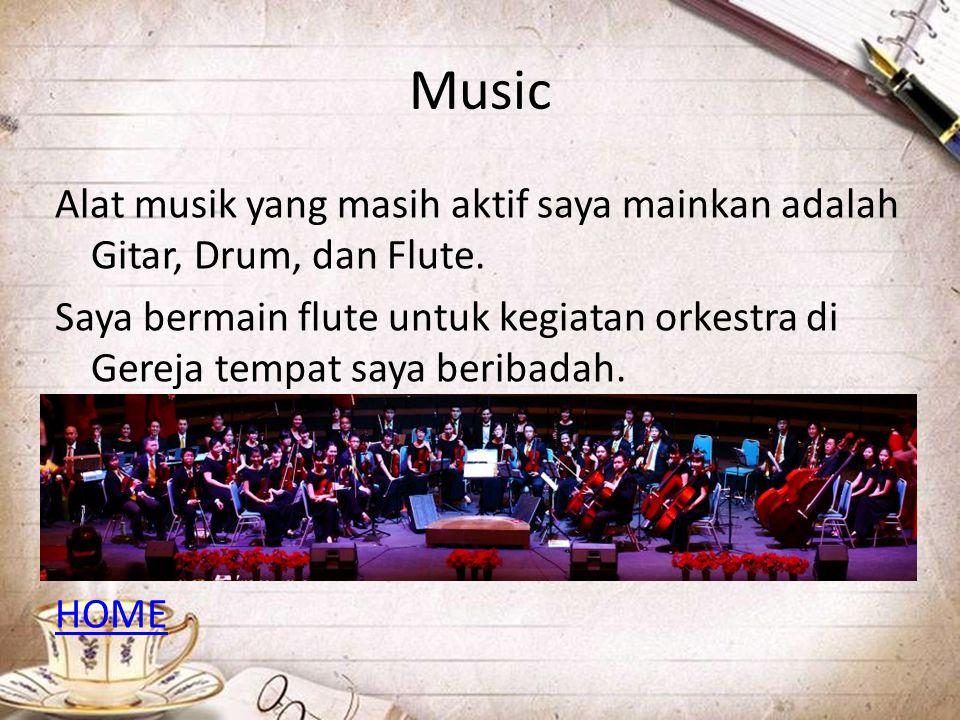 Music Alat musik yang masih aktif saya mainkan adalah Gitar, Drum, dan Flute. Saya bermain flute untuk kegiatan orkestra di Gereja tempat saya beribad