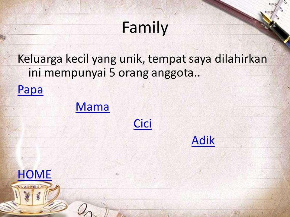 Family Keluarga kecil yang unik, tempat saya dilahirkan ini mempunyai 5 orang anggota.. Papa Mama Cici Adik HOME