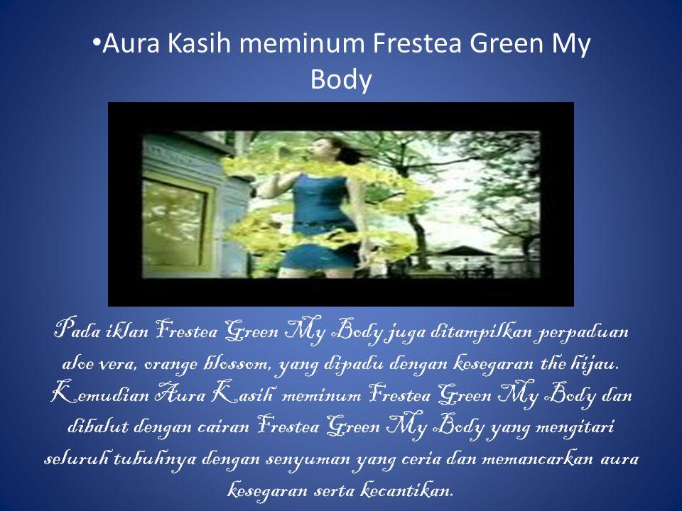 Aura Kasih meminum Frestea Green My Body Pada iklan Frestea Green My Body juga ditampilkan perpaduan aloe vera, orange blossom, yang dipadu dengan kes