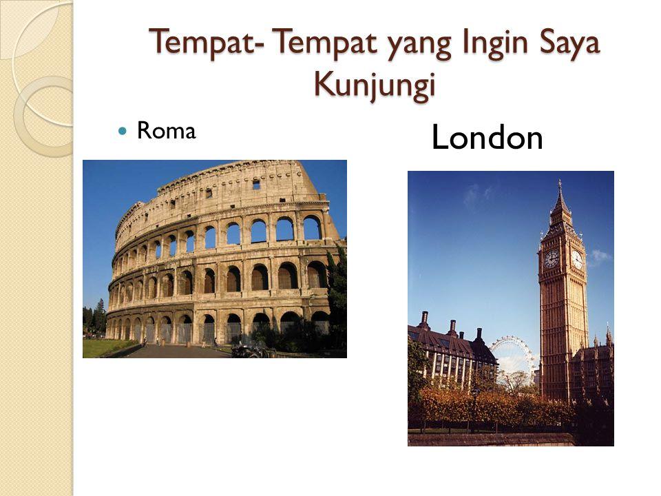 Tempat- Tempat yang Ingin Saya Kunjungi Roma London